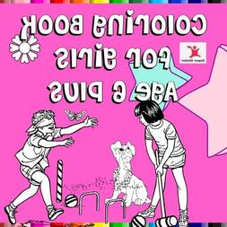 Coloring Book For Girls Age 6 Plus: Great themes like pretty